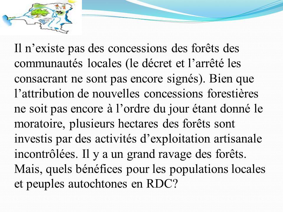 Il nexiste pas des concessions des forêts des communautés locales (le décret et larrêté les consacrant ne sont pas encore signés).
