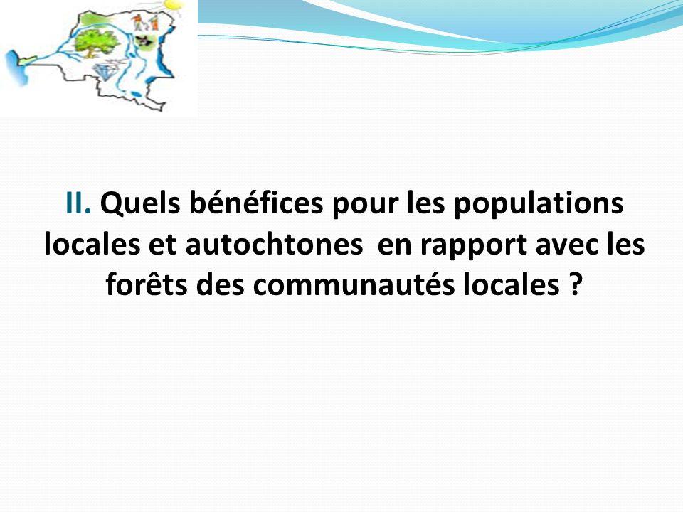 II. Quels bénéfices pour les populations locales et autochtones en rapport avec les forêts des communautés locales ?