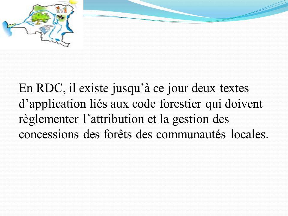 En RDC, il existe jusquà ce jour deux textes dapplication liés aux code forestier qui doivent règlementer lattribution et la gestion des concessions des forêts des communautés locales.