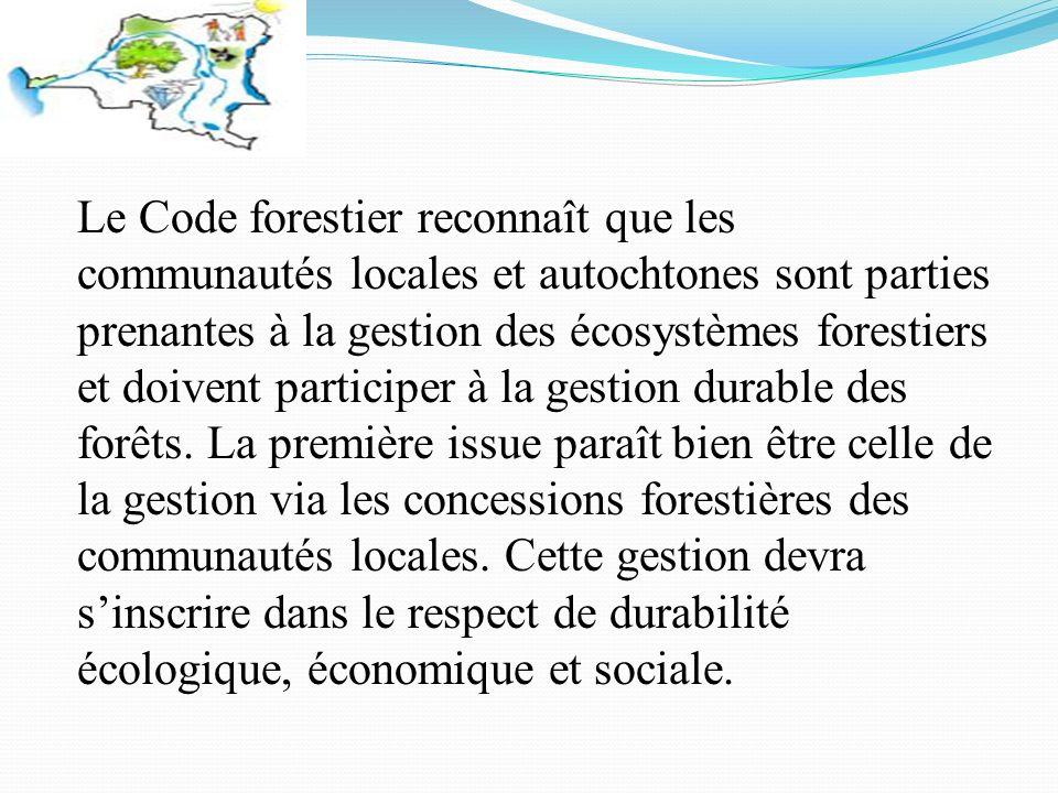 Le Code forestier reconnaît que les communautés locales et autochtones sont parties prenantes à la gestion des écosystèmes forestiers et doivent participer à la gestion durable des forêts.