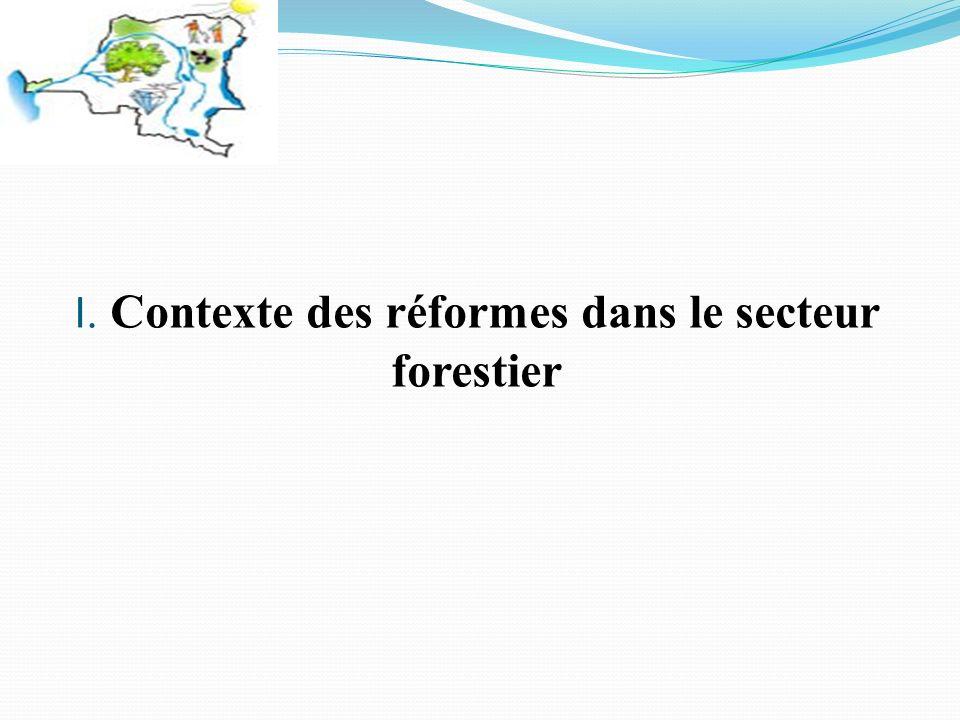 I. Contexte des réformes dans le secteur forestier