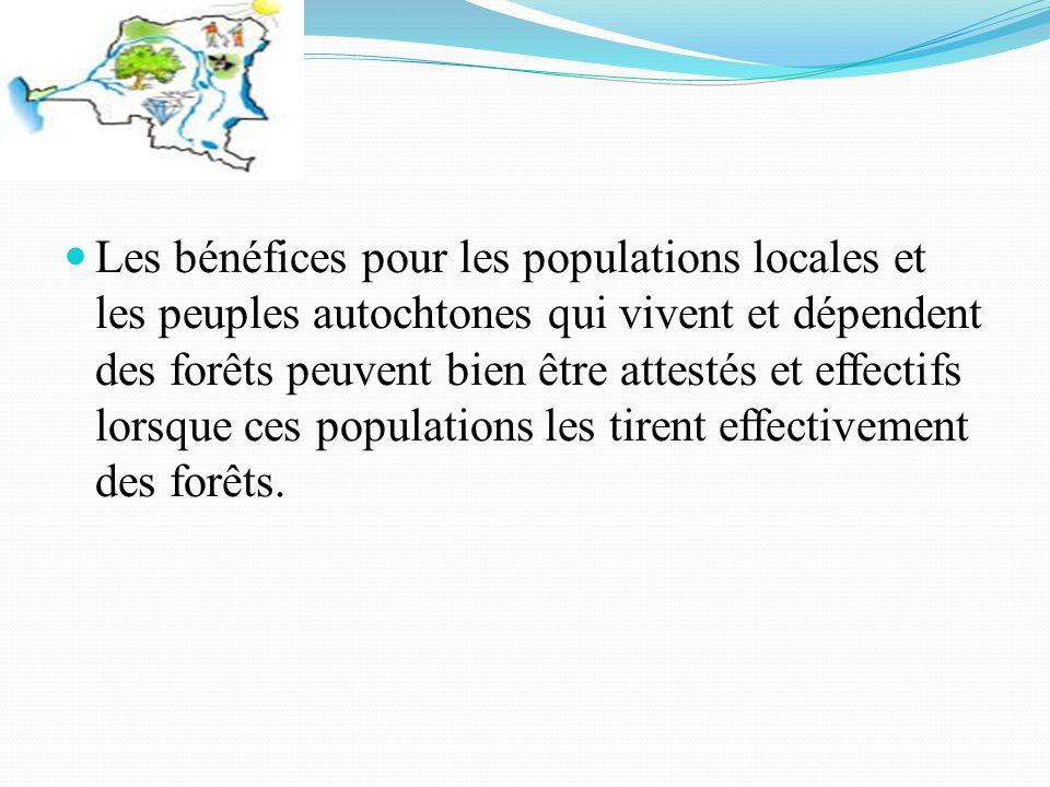 - Les bénéfices pour les populations locales et les peuples autochtones qui vivent et dépendent des forêts peuvent bien être attestés et effectifs lorsque ces populations les tirent effectivement des forêts.