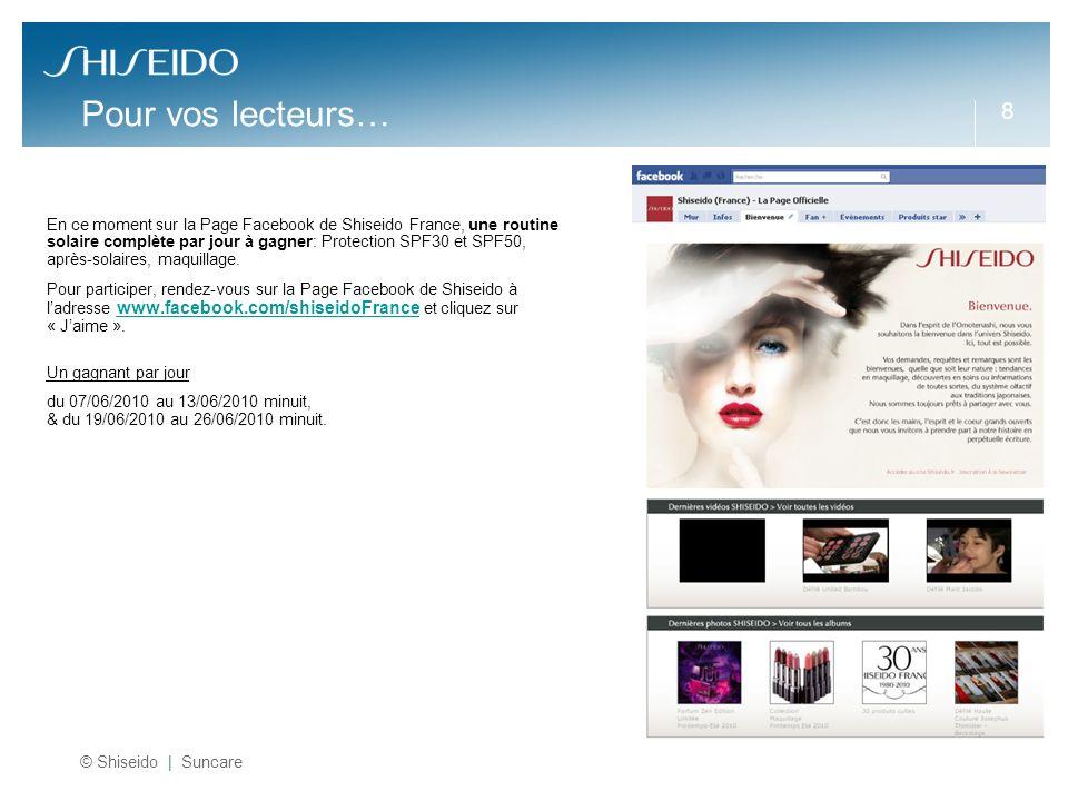 8 Pour vos lecteurs… En ce moment sur la Page Facebook de Shiseido France, une routine solaire complète par jour à gagner: Protection SPF30 et SPF50,