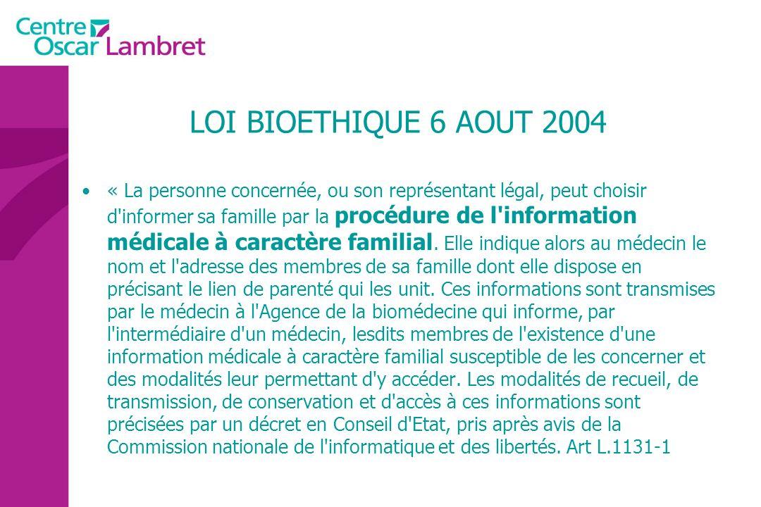 LOI BIOETHIQUE 6 AOUT 2004 « La personne concernée, ou son représentant légal, peut choisir d'informer sa famille par la procédure de l'information mé