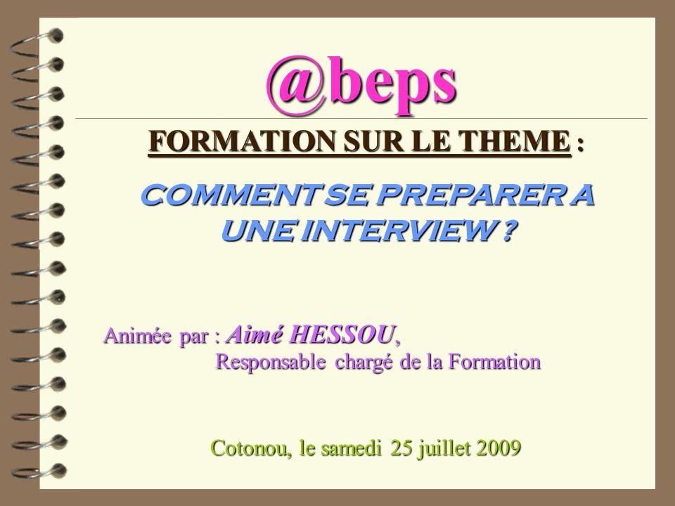 @beps FORMATION SUR LE THEME : COMMENT SE PREPARER A UNE INTERVIEW ? Animée par : Aimé HESSOU, Responsable chargé de la Formation Responsable chargé d