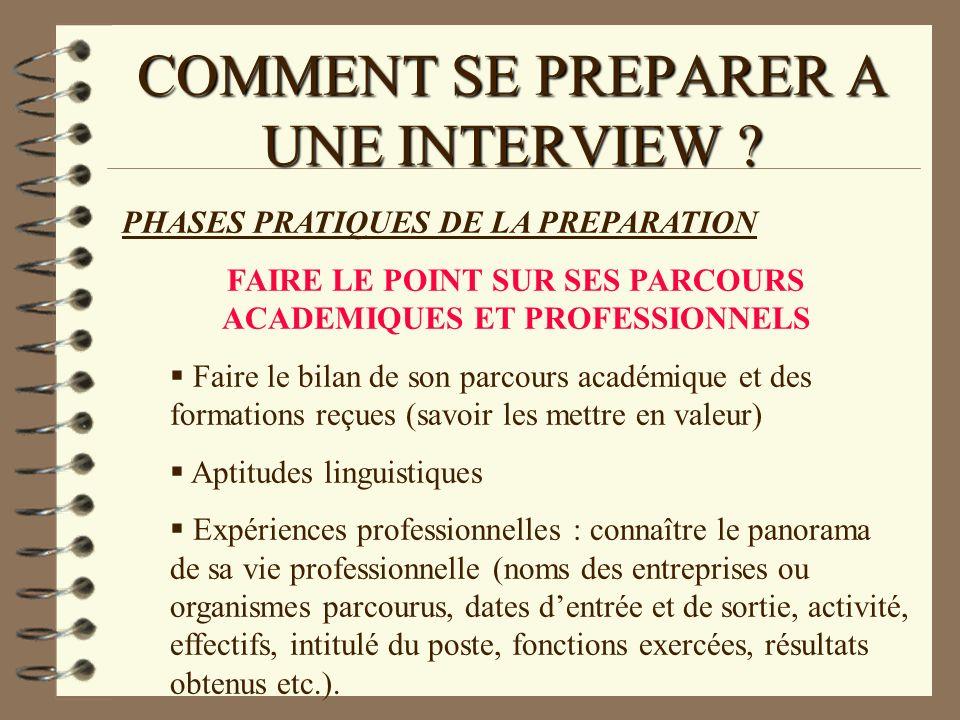 COMMENT SE PREPARER A UNE INTERVIEW ? PHASES PRATIQUES DE LA PREPARATION FAIRE LE POINT SUR SES PARCOURS ACADEMIQUES ET PROFESSIONNELS Faire le bilan