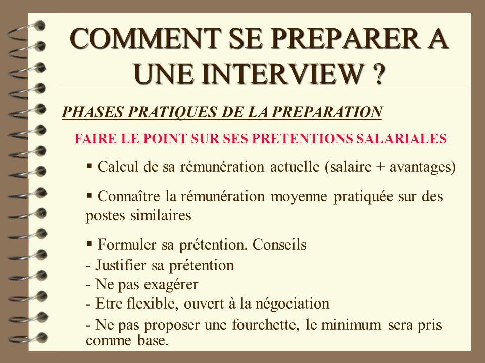 COMMENT SE PREPARER A UNE INTERVIEW ? PHASES PRATIQUES DE LA PREPARATION FAIRE LE POINT SUR SES PRETENTIONS SALARIALES Calcul de sa rémunération actue
