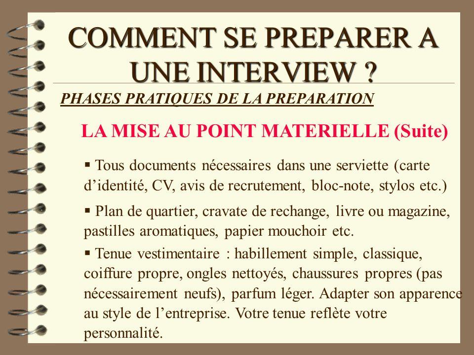 COMMENT SE PREPARER A UNE INTERVIEW ? PHASES PRATIQUES DE LA PREPARATION LA MISE AU POINT MATERIELLE (Suite) Tous documents nécessaires dans une servi