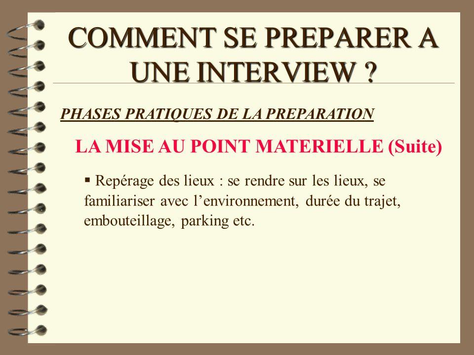 COMMENT SE PREPARER A UNE INTERVIEW ? PHASES PRATIQUES DE LA PREPARATION LA MISE AU POINT MATERIELLE (Suite) Repérage des lieux : se rendre sur les li