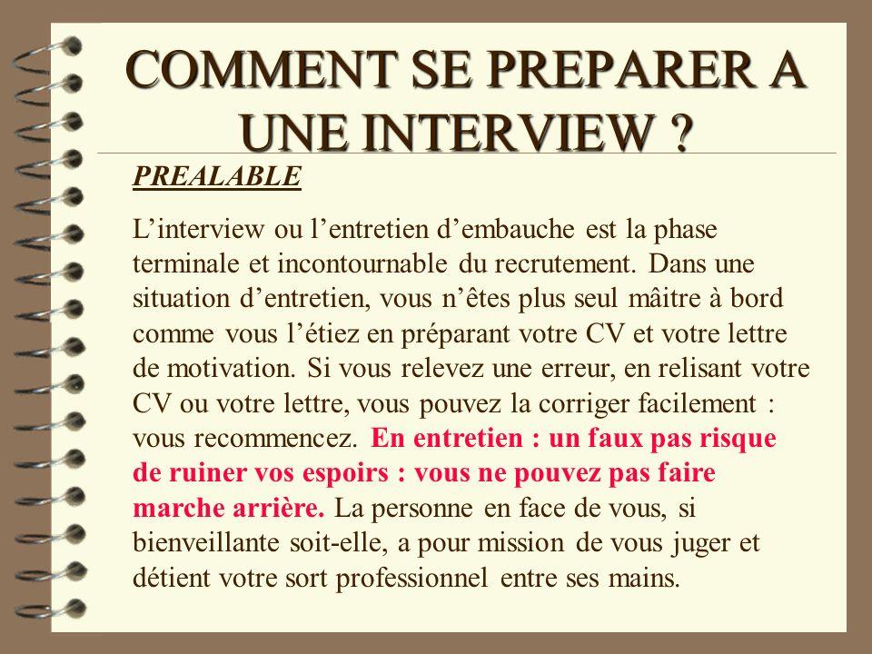 COMMENT SE PREPARER A UNE INTERVIEW ? PREALABLE Linterview ou lentretien dembauche est la phase terminale et incontournable du recrutement. Dans une s