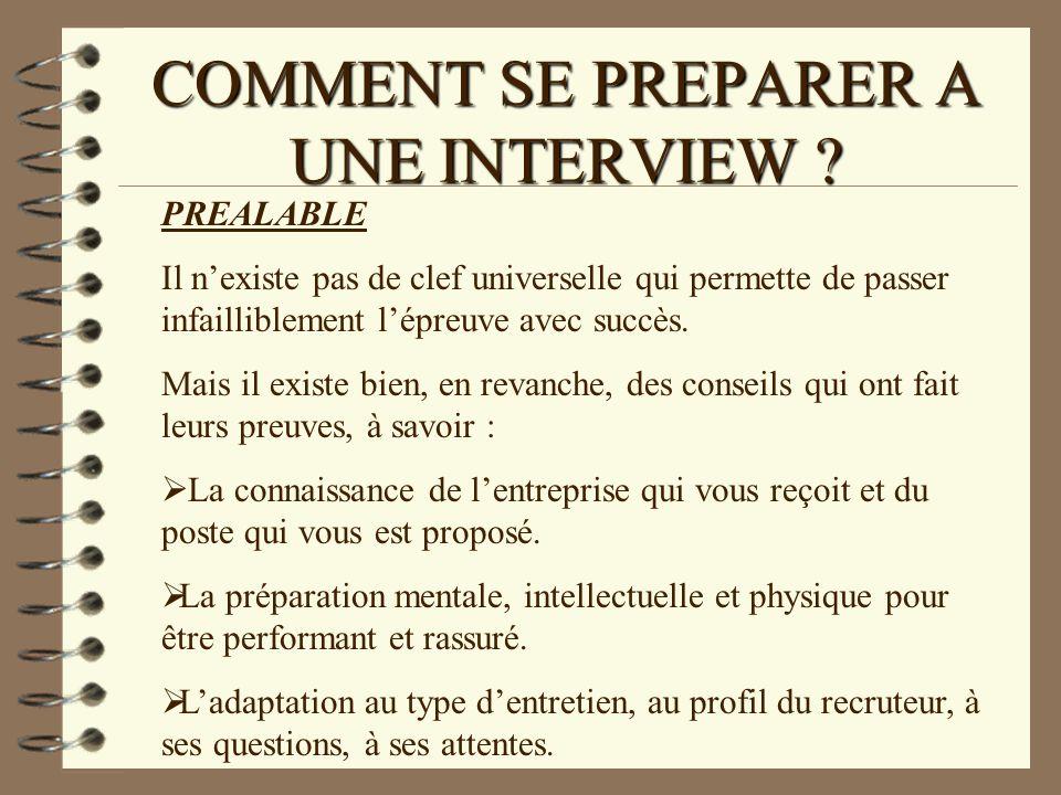 COMMENT SE PREPARER A UNE INTERVIEW ? PREALABLE Il nexiste pas de clef universelle qui permette de passer infailliblement lépreuve avec succès. Mais i
