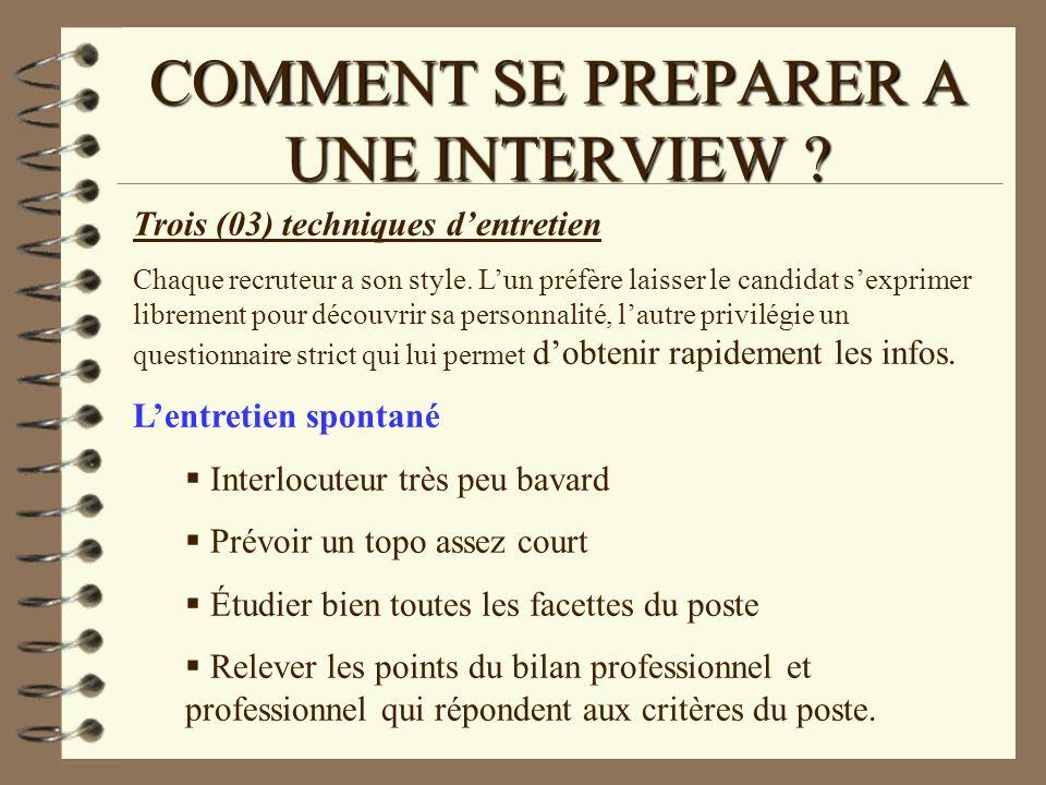 COMMENT SE PREPARER A UNE INTERVIEW ? Trois (03) techniques dentretien Chaque recruteur a son style. Lun préfère laisser le candidat sexprimer libreme