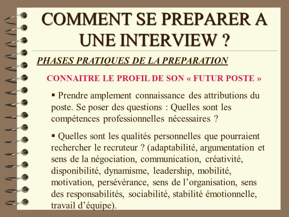COMMENT SE PREPARER A UNE INTERVIEW ? PHASES PRATIQUES DE LA PREPARATION CONNAITRE LE PROFIL DE SON « FUTUR POSTE » Prendre amplement connaissance des