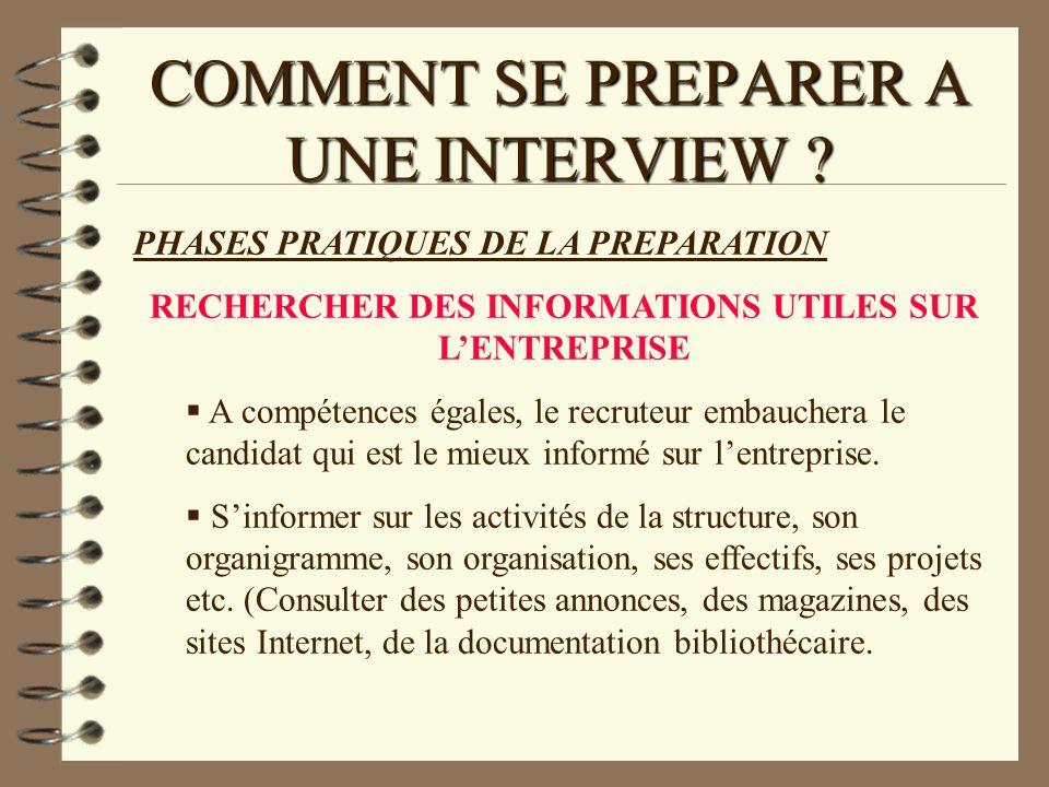 COMMENT SE PREPARER A UNE INTERVIEW ? PHASES PRATIQUES DE LA PREPARATION RECHERCHER DES INFORMATIONS UTILES SUR LENTREPRISE A compétences égales, le r