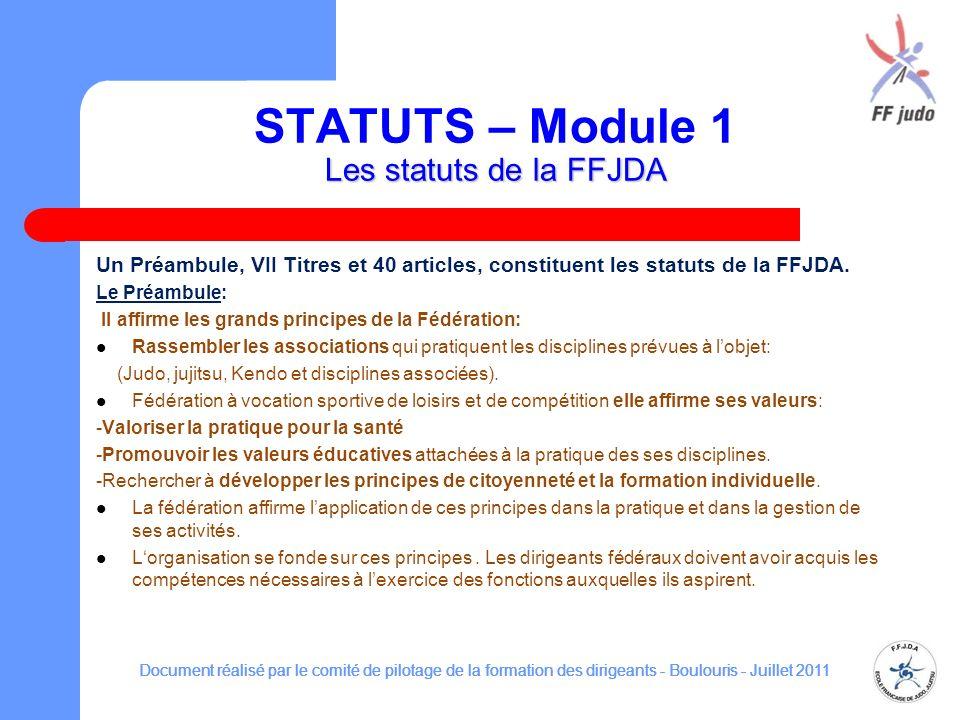 Les statuts de la FFJDA STATUTS – Module 1 Les statuts de la FFJDA Un Préambule, VII Titres et 40 articles, constituent les statuts de la FFJDA. Le Pr
