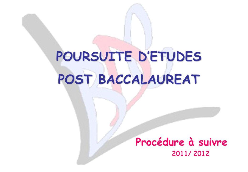 POURSUITE DETUDES POST BACCALAUREAT Procédure à suivre 2011/ 2012