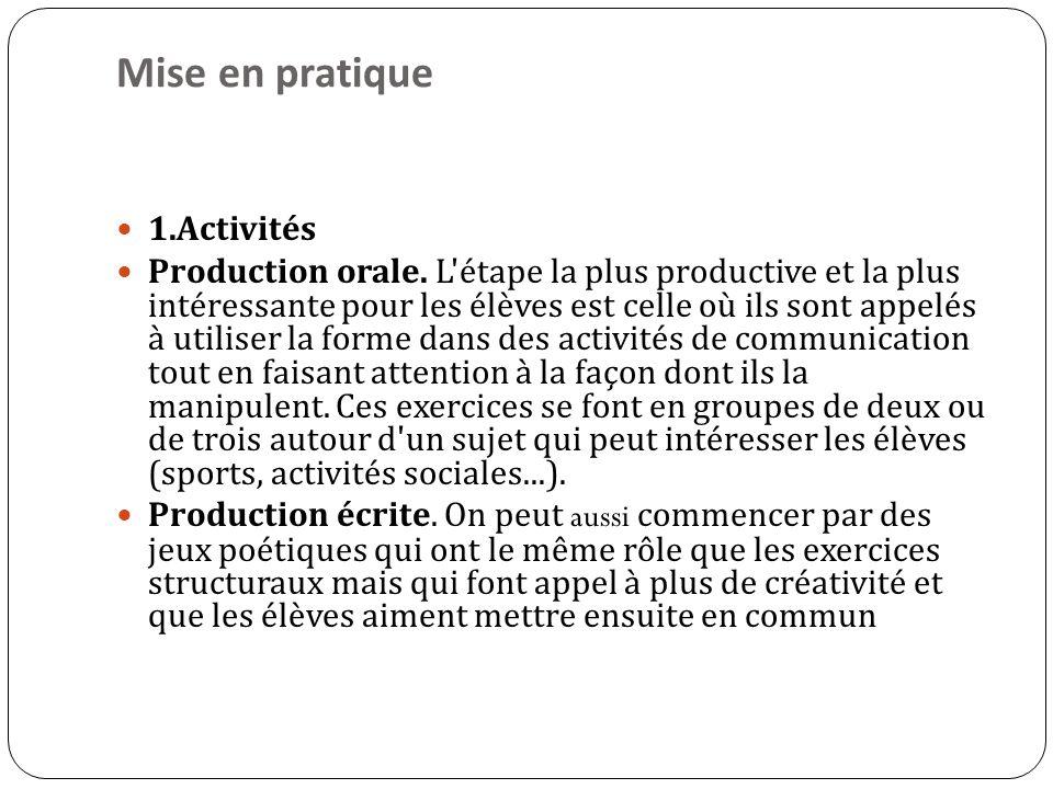 Mise en pratique 1.Activités Production orale. L'étape la plus productive et la plus intéressante pour les élèves est celle où ils sont appelés à util