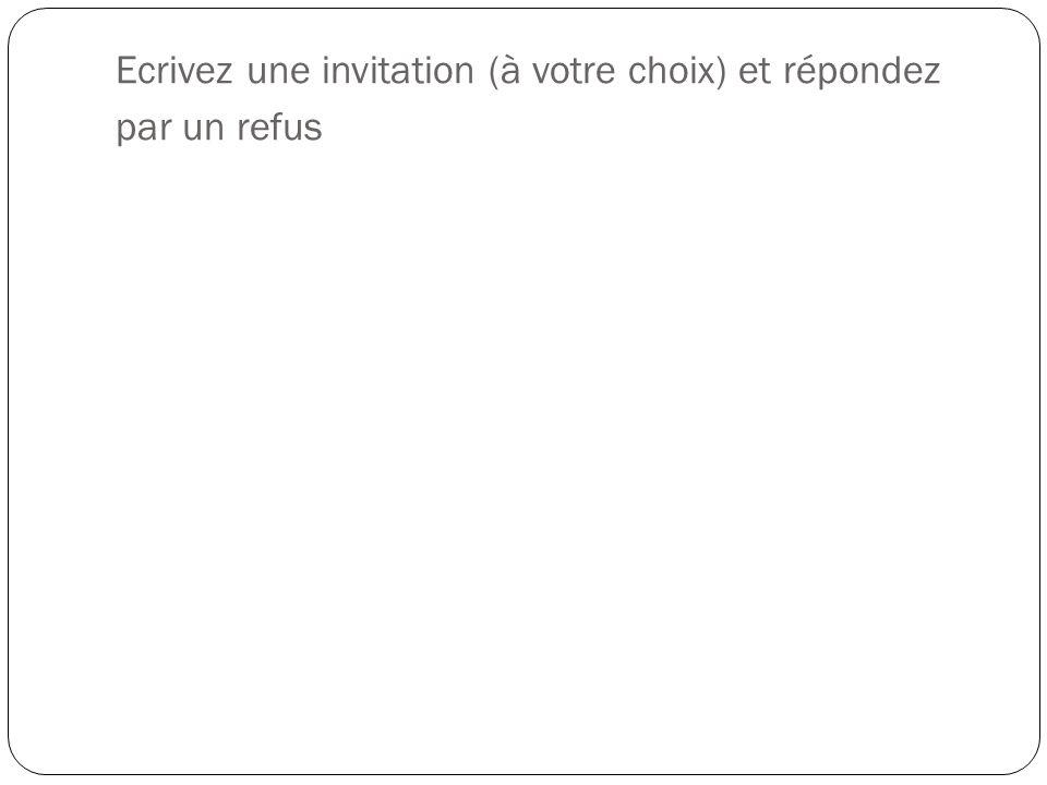 Ecrivez une invitation (à votre choix) et répondez par un refus