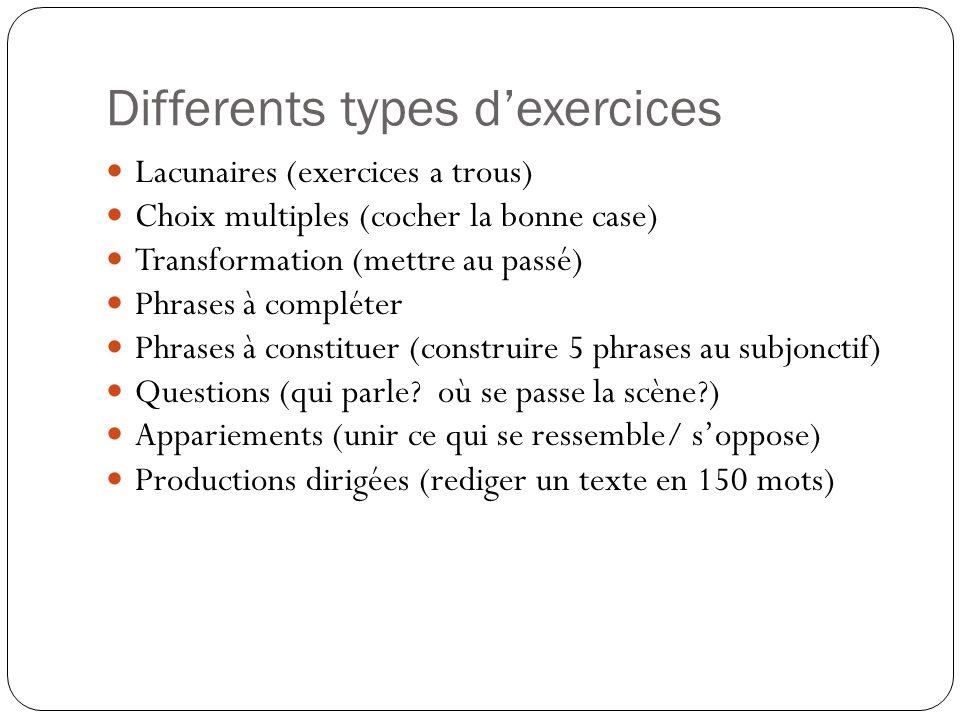 Differents types dexercices Lacunaires (exercices a trous) Choix multiples (cocher la bonne case) Transformation (mettre au passé) Phrases à compléter
