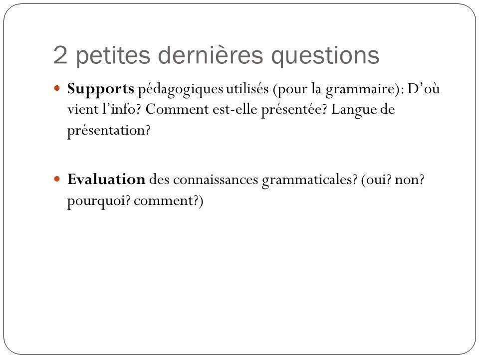 2 petites dernières questions Supports pédagogiques utilisés (pour la grammaire): Doù vient linfo? Comment est-elle présentée? Langue de présentation?