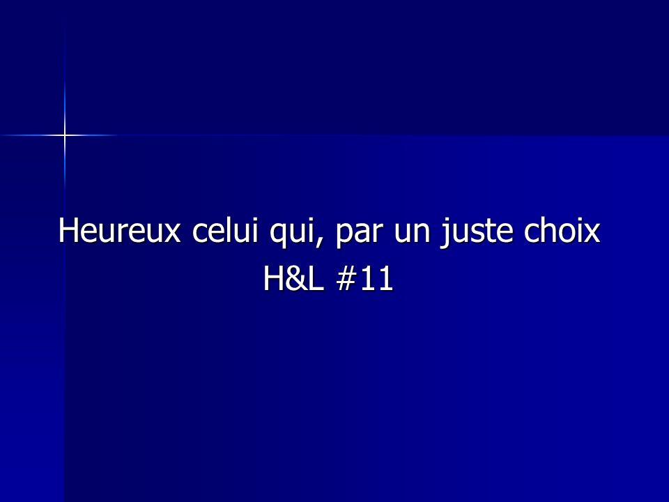 Heureux celui qui, par un juste choix H&L #11
