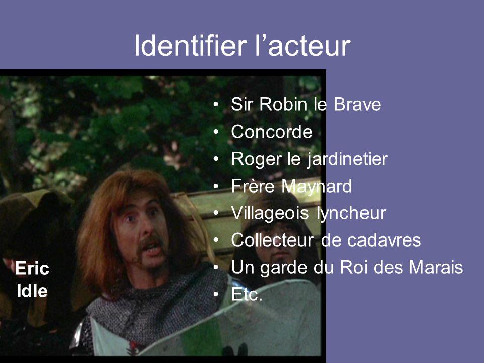 Identifier lacteur Sir Robin le Brave Concorde Roger le jardinetier Frère Maynard Villageois lyncheur Collecteur de cadavres Un garde du Roi des Marais Etc.