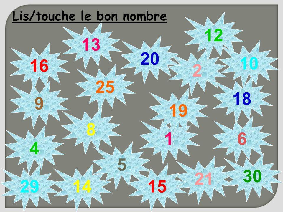 9 5 4 25 1 2 8 21 6 20 10 30 18 29 16 1514 13 12 19 Lis/touche le bon nombre