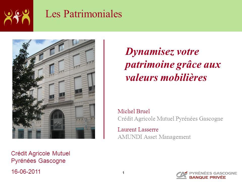 1 Dynamisez votre patrimoine grâce aux valeurs mobilières Les Patrimoniales Michel Bruel Crédit Agricole Mutuel Pyrénées Gascogne Laurent Lasserre AMU