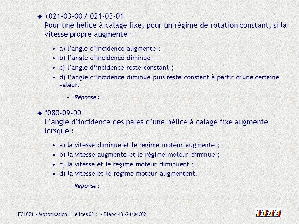 FCL021 - Motorisation : Hélices 03 : - Diapo 48 -24/04/02 +021-03-00 / 021-03-01 Pour une hélice à calage fixe, pour un régime de rotation constant, s
