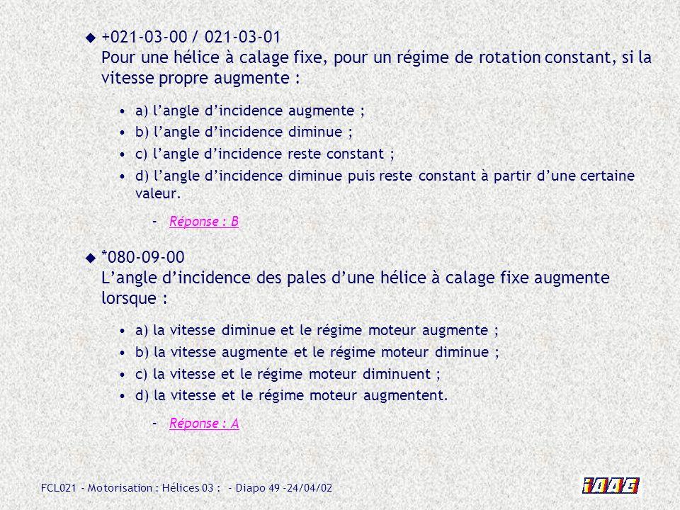 FCL021 - Motorisation : Hélices 03 : - Diapo 49 -24/04/02 +021-03-00 / 021-03-01 Pour une hélice à calage fixe, pour un régime de rotation constant, s