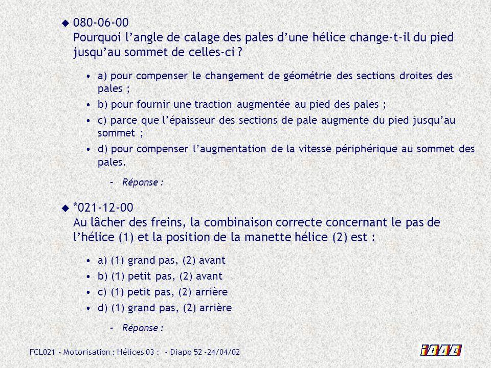 FCL021 - Motorisation : Hélices 03 : - Diapo 52 -24/04/02 080-06-00 Pourquoi langle de calage des pales dune hélice change-t-il du pied jusquau sommet
