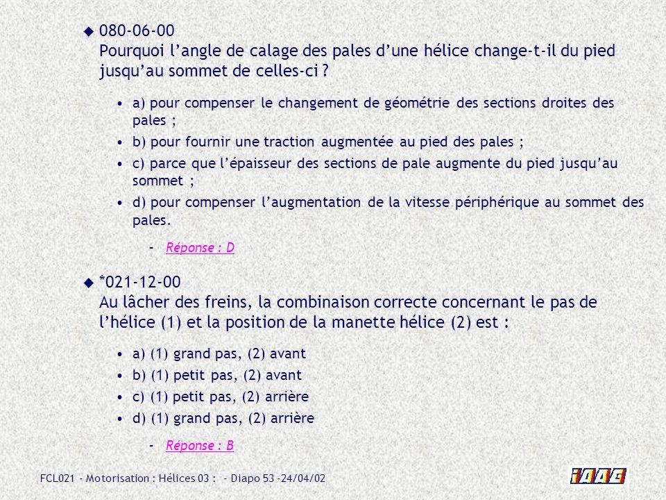 FCL021 - Motorisation : Hélices 03 : - Diapo 53 -24/04/02 080-06-00 Pourquoi langle de calage des pales dune hélice change-t-il du pied jusquau sommet