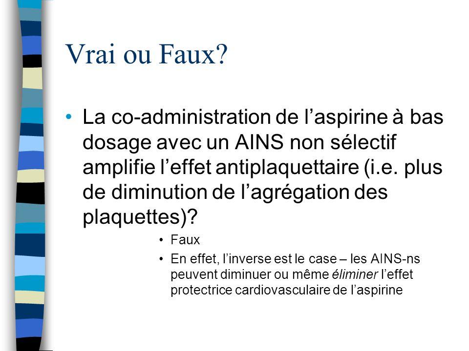 Vrai ou Faux? La co-administration de laspirine à bas dosage avec un AINS non sélectif amplifie leffet antiplaquettaire (i.e. plus de diminution de la