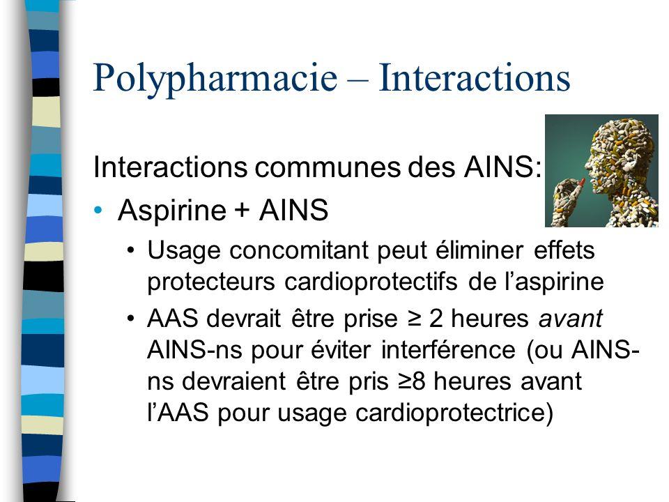Polypharmacie – Interactions Interactions communes des AINS: Aspirine + AINS Usage concomitant peut éliminer effets protecteurs cardioprotectifs de la