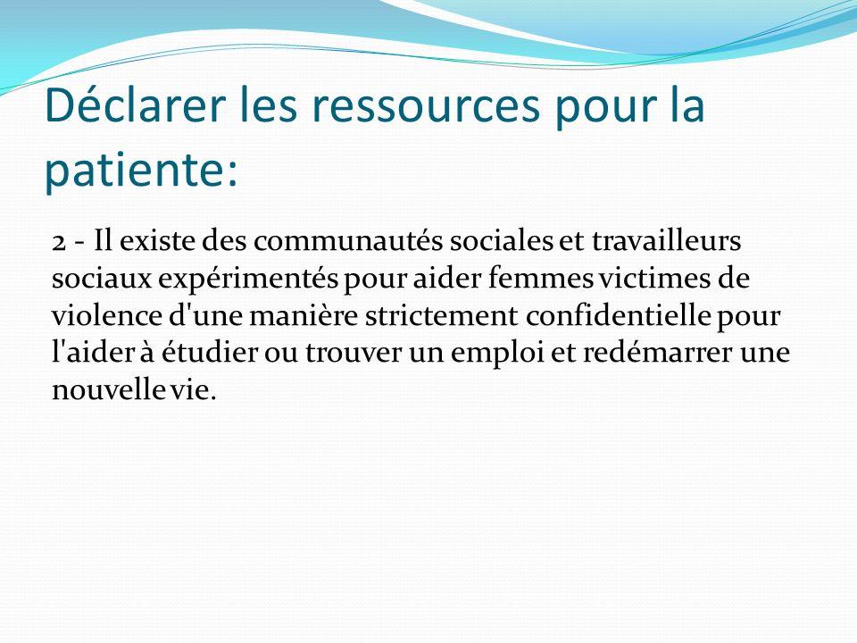 Déclarer les ressources pour la patiente: 2 - Il existe des communautés sociales et travailleurs sociaux expérimentés pour aider femmes victimes de vi
