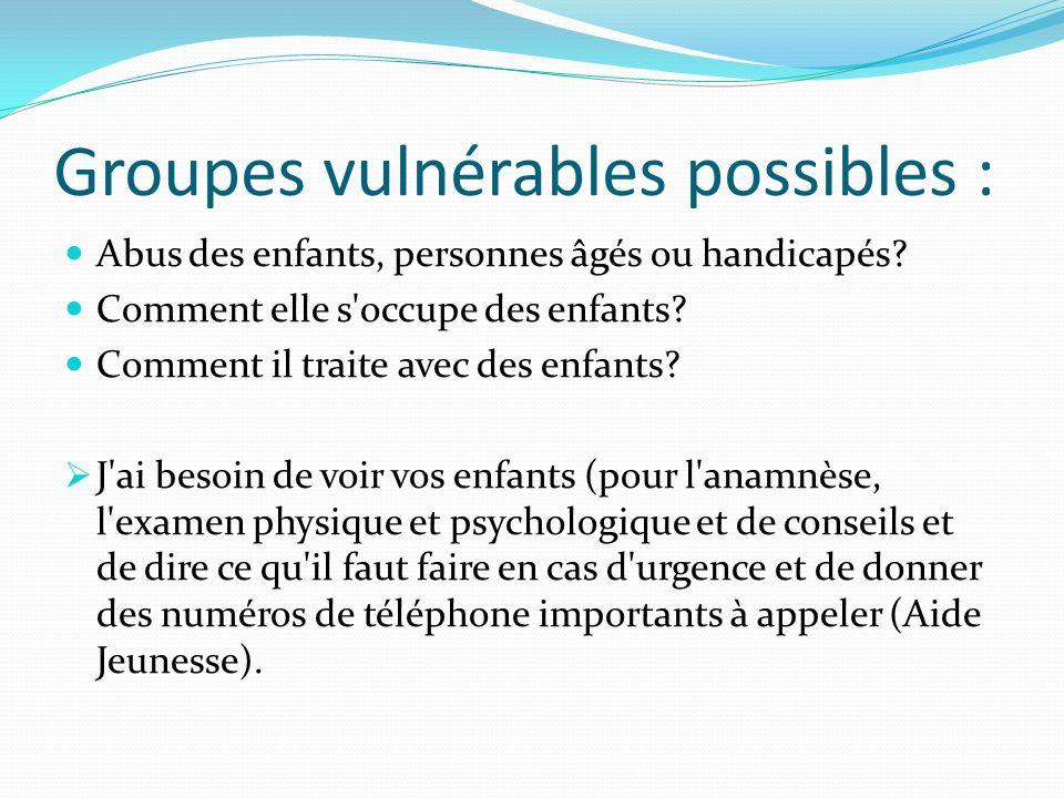 Groupes vulnérables possibles : Abus des enfants, personnes âgés ou handicapés? Comment elle s'occupe des enfants? Comment il traite avec des enfants?