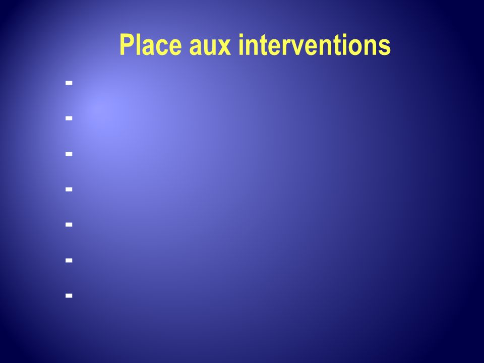 Place aux interventions -