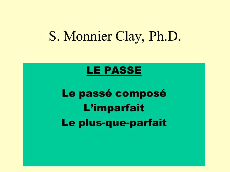 S. Monnier Clay, Ph.D. LE PASSE Le passé composé Limparfait Le plus-que-parfait