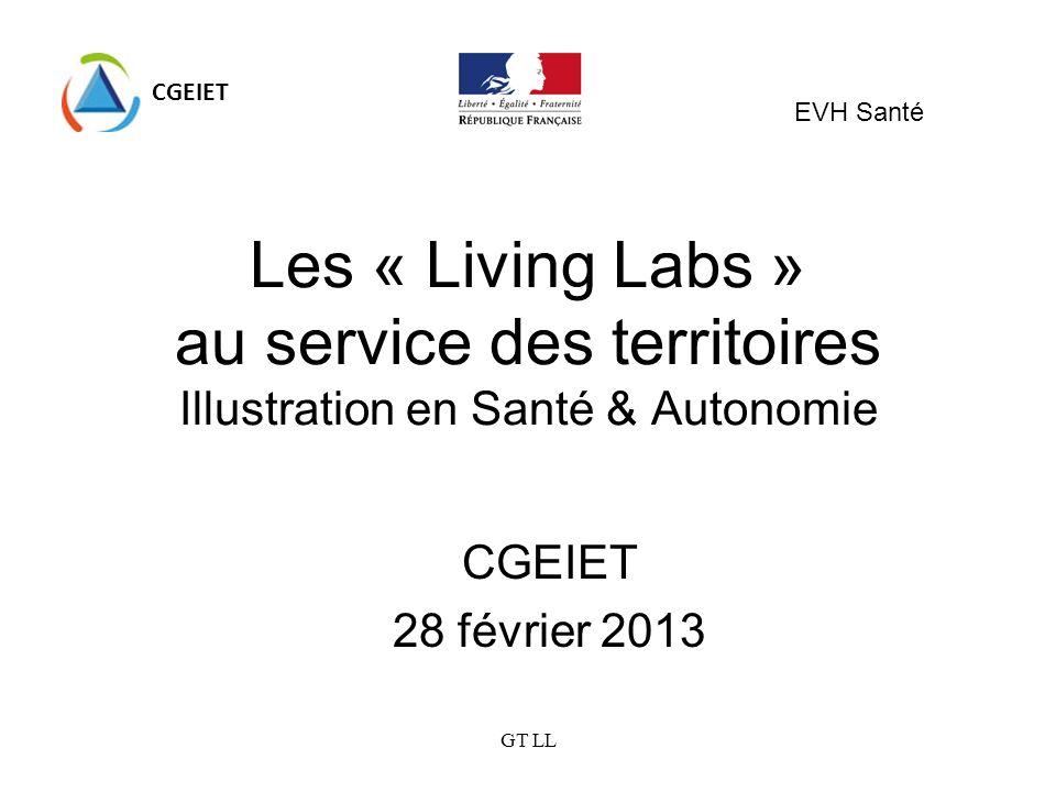 GT LL Les « Living Labs » au service des territoires Illustration en Santé & Autonomie CGEIET 28 février 2013 CGEIET EVH Santé