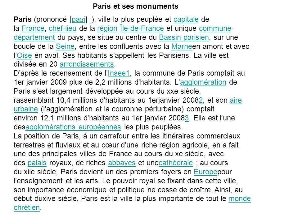 Paris (prononcé [pa ʁ i] ), ville la plus peuplée et capitale de la France, chef-lieu de la région Île-de-France et unique commune- département du pay