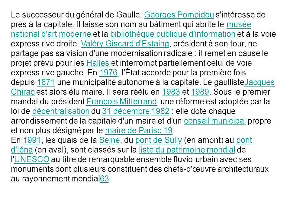 Le successeur du général de Gaulle, Georges Pompidou s'intéresse de près à la capitale. Il laisse son nom au bâtiment qui abrite le musée national d'a