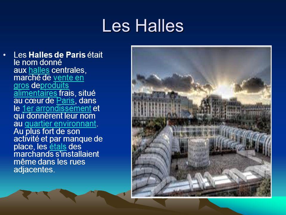 Les Halles Les Halles de Paris était le nom donné aux halles centrales, marché de vente en gros deproduits alimentaires frais, situé au cœur de Paris,