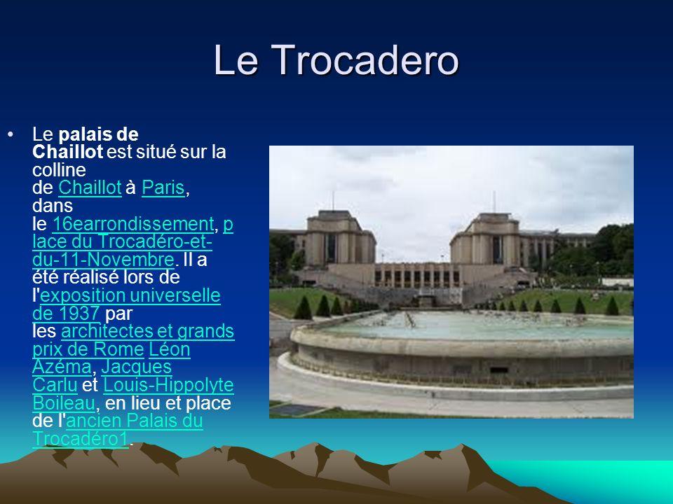 Le Trocadero Le palais de Chaillot est situé sur la colline de Chaillot à Paris, dans le 16earrondissement, p lace du Trocadéro-et- du-11-Novembre. Il