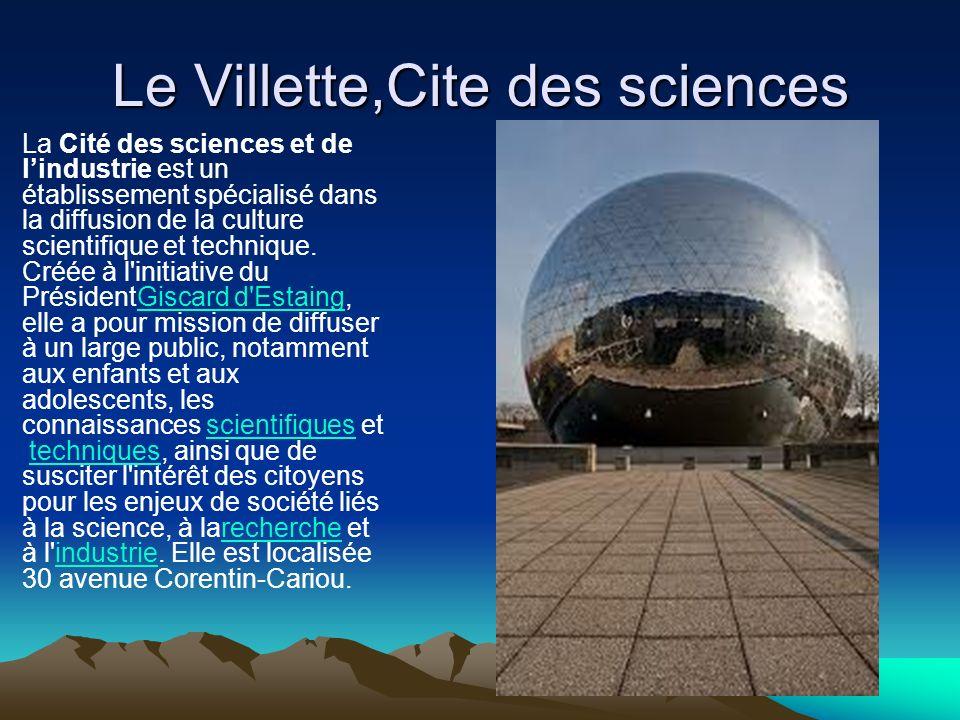 Le Villette,Cite des sciences La Cité des sciences et de lindustrie est un établissement spécialisé dans la diffusion de la culture scientifique et te