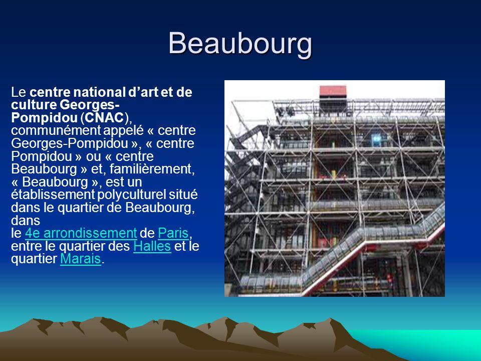 Beaubourg Le centre national dart et de culture Georges- Pompidou (CNAC), communément appelé « centre Georges-Pompidou », « centre Pompidou » ou « cen