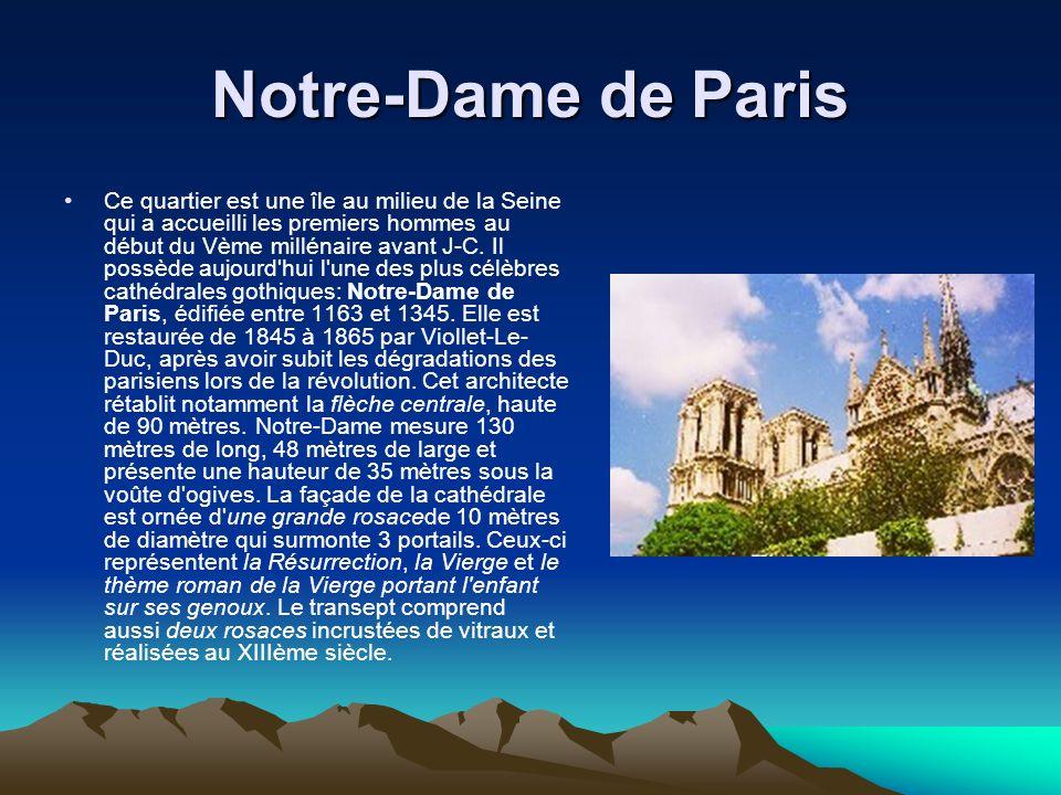 Notre-Dame de Paris Ce quartier est une île au milieu de la Seine qui a accueilli les premiers hommes au début du Vème millénaire avant J-C. Il possèd