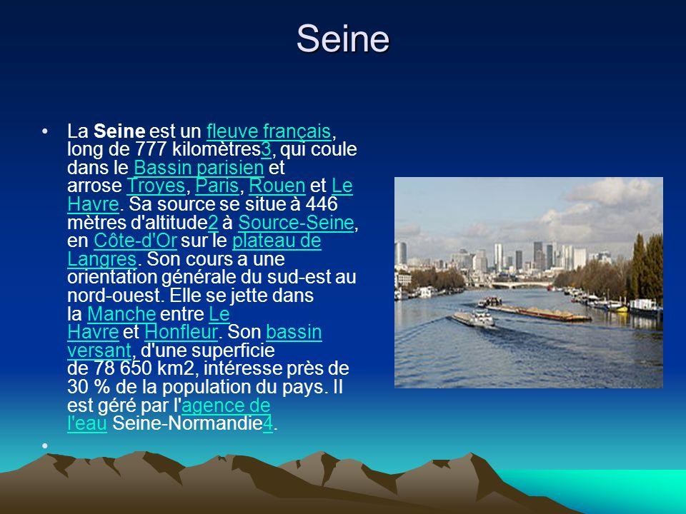 Seine La Seine est un fleuve français, long de 777 kilomètres3, qui coule dans le Bassin parisien et arrose Troyes, Paris, Rouen et Le Havre. Sa sourc