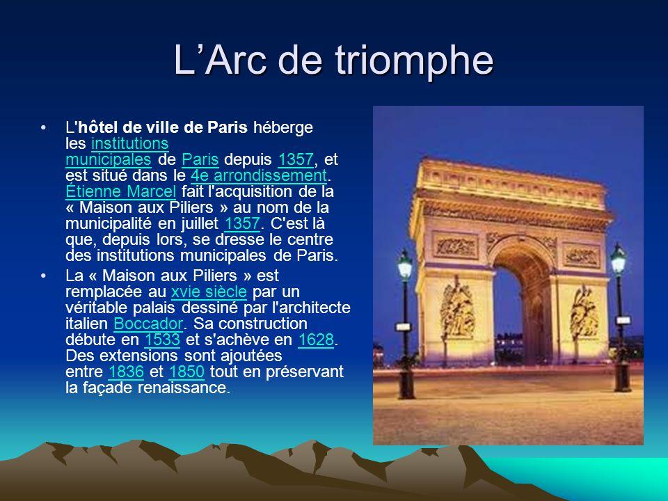 LArc de triomphe L'hôtel de ville de Paris héberge les institutions municipales de Paris depuis 1357, et est situé dans le 4e arrondissement. Étienne