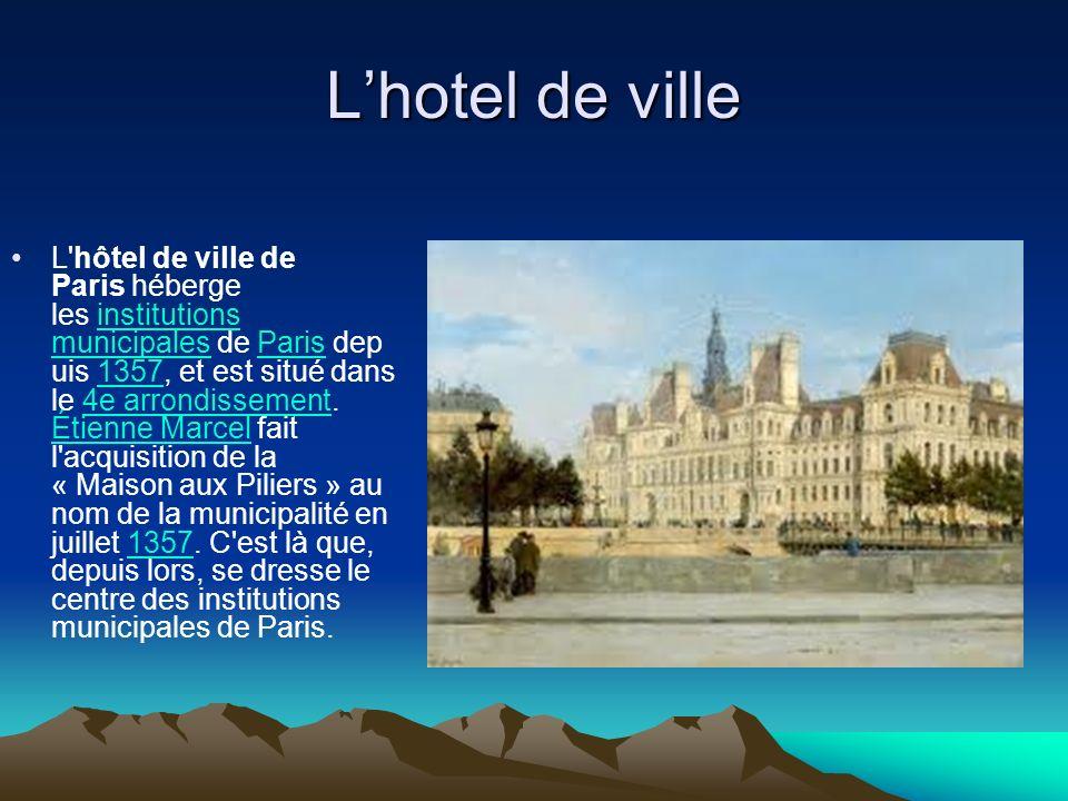 Lhotel de ville L'hôtel de ville de Paris héberge les institutions municipales de Paris dep uis 1357, et est situé dans le 4e arrondissement. Étienne