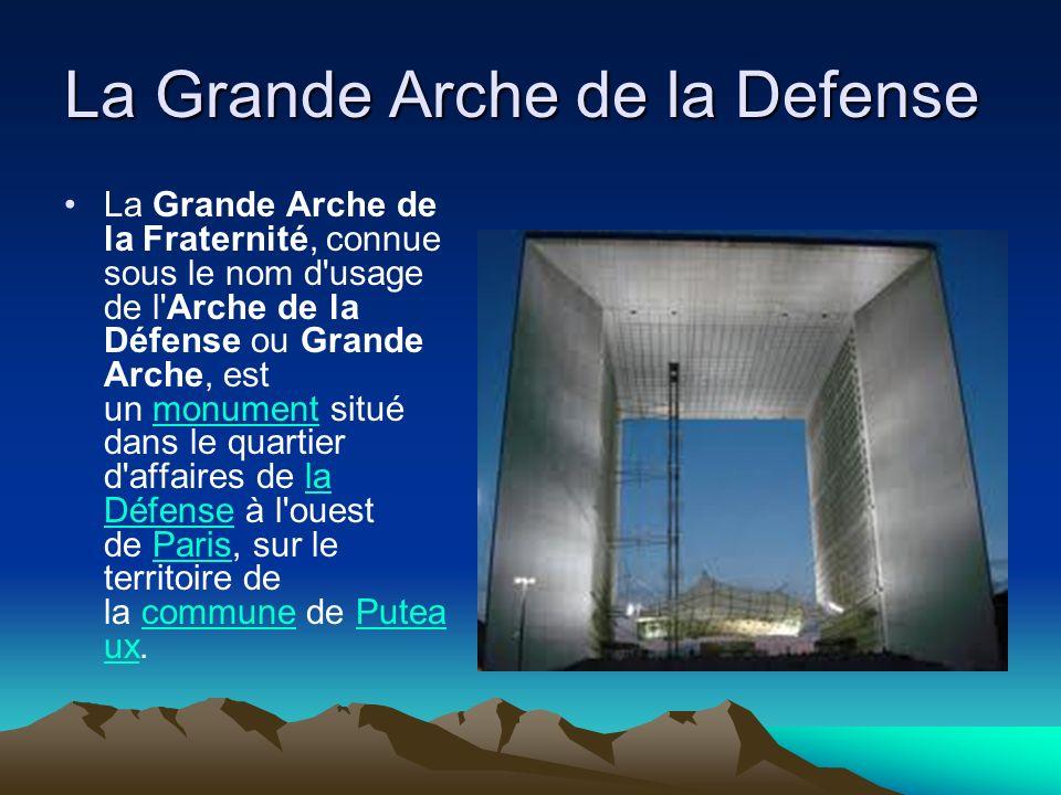 La Grande Arche de la Defense La Grande Arche de la Fraternité, connue sous le nom d'usage de l'Arche de la Défense ou Grande Arche, est un monument s
